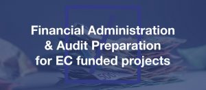 Financial Administration & Audit Preparation for EC funded projects